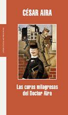 Las curas milagrosas del Doctor Aira - César Aira