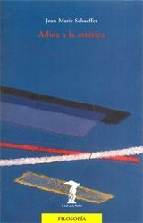 Adiós a la estética - Jean-Marie Schaeffer