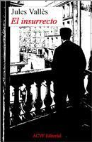 El insurrecto - Jules Vallès