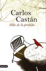 Sólo de lo perdido - Carlos Castán