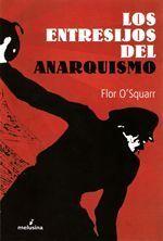 Los entresijos del anarquismo - Flor O'Squarr