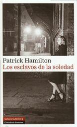 Los esclavos de la soledad - Patrick Hamilton