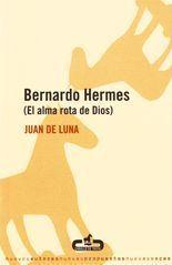 Bernardo Hermes (El alma rota de Dios) - Juan de Luna