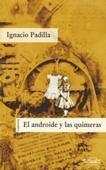 El androide y las quimeras - Ignacio Padilla