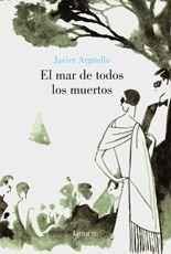 El mar de todos los muertos - Javier Argüello