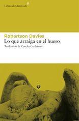 Lo que arraiga en el hueso - Robertson Davies