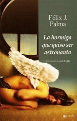 La hormiga que quiso ser astronauta - Félix J. Palma