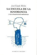 La escuela de la ignorancia y sus condiciones modernas - Jean Claude Michéa