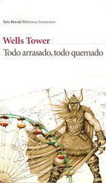 Todo arrasado, todo quemado - Wells Tower