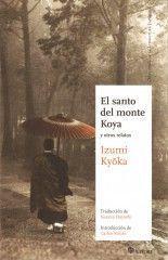 El santo del monte Koya y otros relatos - Izumi Kyoka