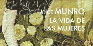 La vida de las mujeres - Alice Munro