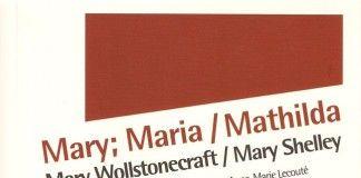 Mary; Maria/ Mathilda - Mary Wollstonecraft/ Mary Shelley
