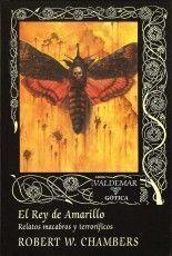El Rey de Amarillo. Relatos macabros y terroríficos - Robert W. Chambers