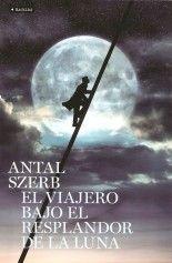 El viajero bajo el resplandor de la luna - Antal Szerb