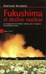 Fukushima, el declive nuclear - Santiago Vilanova