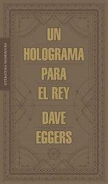 Un holograma para el rey - Dave Eggers