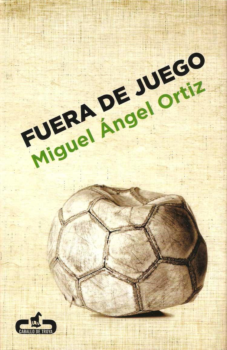 Fuera de juego - Miguel Ángel Ortiz