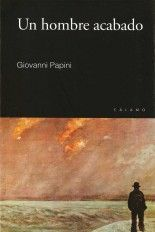 Un hombre acabado - Giovanni Papini