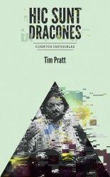 Hic sunt dracones - Tim Pratt