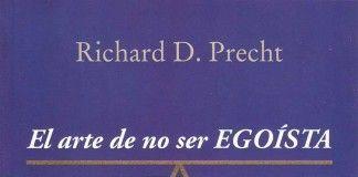 El arte de no ser egoísta - Richard D. Precht