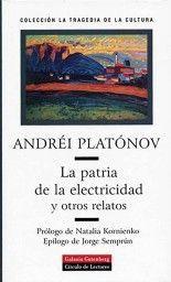La patria de la electricidad y otros relatos - Andréi Platónov